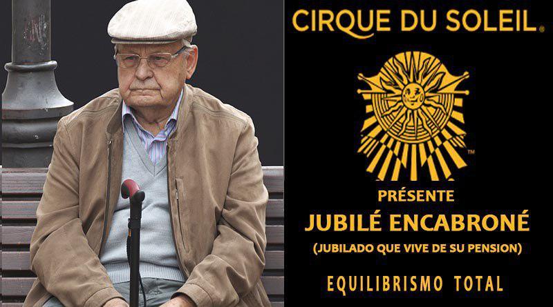 """El Circo del Sol presenta su nuevo número """"jubilado que vive de su pensión"""""""